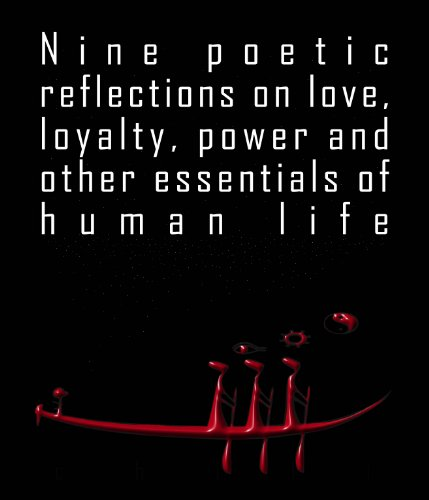 Nine poetic reflections on love, loyalty, power and other essentials of human life (English Edition)