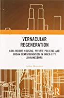Vernacular Regeneration: Low-income Housing, Private Policing and Urban Transformation in inner-city Johannesburg
