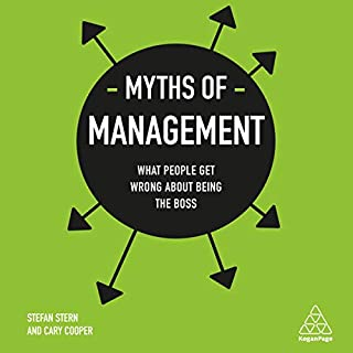 Myths of Management     What People Get Wrong About Being the Boss (Business Myths)              By:                                                                                                                                 Stefan Stern,                                                                                        Cary Cooper                               Narrated by:                                                                                                                                 Richard Mitchley                      Length: 7 hrs and 37 mins     Not rated yet     Overall 0.0