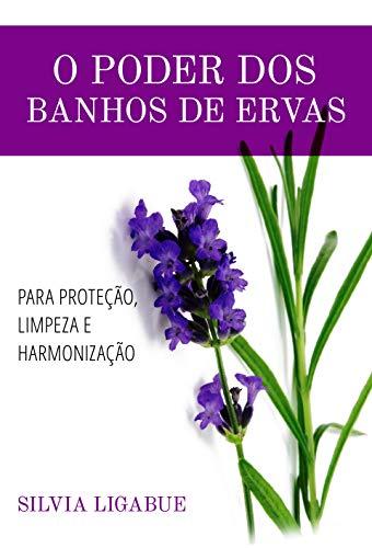 O poder dos banhos de ervas: para proteção, limpeza e harmonização