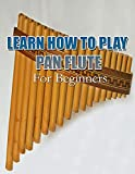 LEARN HOW TO PLAY PAN FLUTE: For Beginners