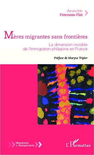 Mères migrantes sans frontières: La dimension invisible de l'immigration philippine en France