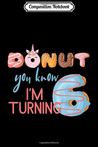 Composition Notebook: Kids 6th Birthday T 6 Six Unicorn Donut Birthday Journal/Notebook Blank Lined Ruled 6x9 100 Pages