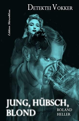 Jung, hübsch, blond Detektei Vokker Ein Wien-Krimi