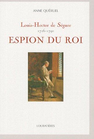 Louis-Hector de Ségure, espion du roi : 1726-1790