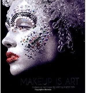Makeup is Art ProfessionalTechniques forCreatingOriginal Looks