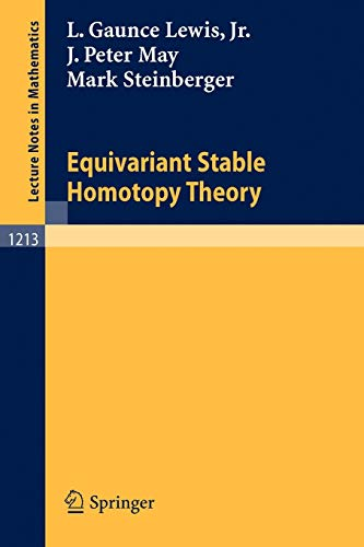 Equivariant Stable Homotopy Theory (Lecture Notes in Mathematics 1213) (Lecture Notes in Mathematics, 1213)