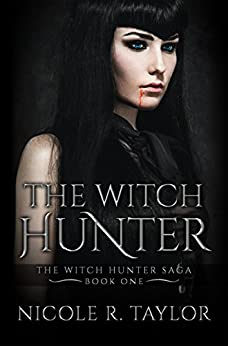 The Witch Hunter: The Witch Hunter Saga #1 by [Nicole R Taylor]