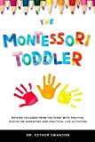 The Montessori Toddler: Raising children from the start with Positive discipline parenting and practical life activities