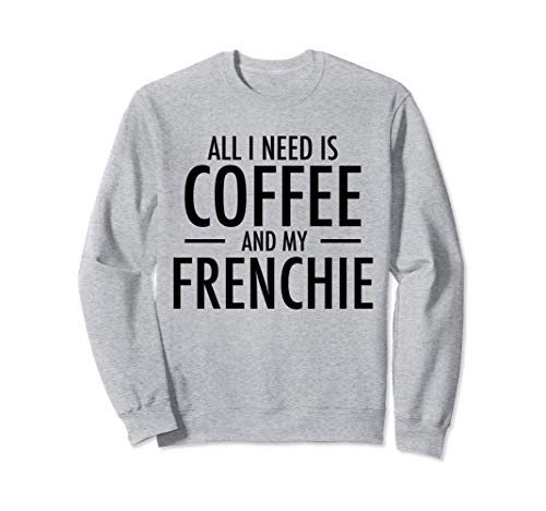 Coffee and Frenchie French Bulldog Mom Dad Dog Gift Sweatshirt