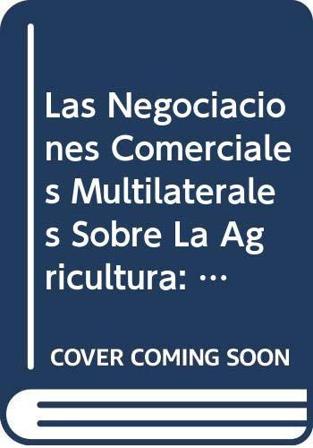 Las Negociaciones Comerciales Multilaterales Sobre La Agricultura: Manual De Referencia