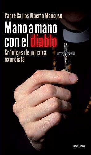 Mano a mano con el diablo: Crónicas de un cura exorcista