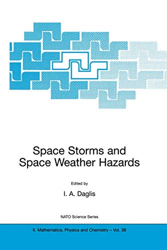 Space Storms and Space Weather Hazards: Proceedings of the Nato Advanced Study Institute, 19-29 June 2000, Hersonissos, Crete, Greece (Nato Science Series II: (38), Band 38)