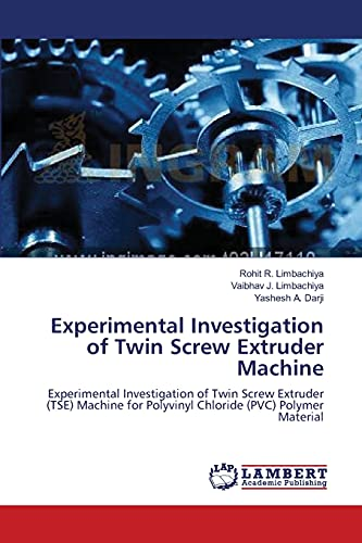 Experimental Investigation of Twin Screw Extruder Machine: Experimental Investigation of Twin Screw Extruder (TSE) Machine for Polyvinyl Chloride (PVC) Polymer Material