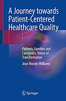 A Journey towards Patient-Centered Healthcare Quality: Patients, Families and Caregivers, Voices of Transformation (English Edition) par [Jean Moody-Williams]