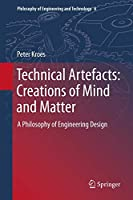 Technical Artefacts: Creations of Mind and Matter: A Philosophy of Engineering Design (Philosophy of Engineering and Technology (6))