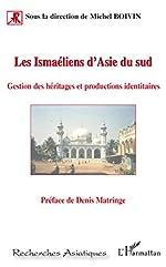 Les Ismaéliens d'Asie du Sud - Gestion des héritages et productions identitaires de Michel Boivin