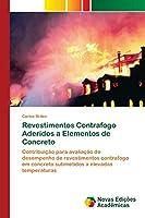 Revestimentos Contrafogo Aderidos a Elementos de Concreto: Contribuição para avaliação do desempenho de revestimentos contrafogo em concreto submetidos a elevadas temperaturas