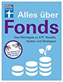 Alles über Fonds: Das Wichtigste zu ETF, Rendite, Kosten und Strategien - Für Einsteiger und Fortgeschrittene I Von Stiftung Warentest