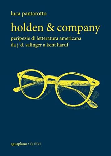 Holden & company. Peripezie di letteratura americana da J. D. Salinger a Kent Haruf