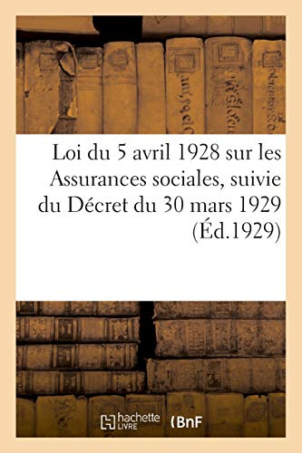 Loi du 5 avril 1928 sur les Assurances sociales, suivie du Décret du 30 mars 1929