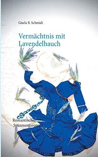 Vermächtnis mit Lavendelhauch: Romantischer Spannungsroman
