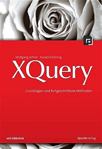 XQuery: Grundlagen und fortgeschrittene Methoden (xml.bibliothek)