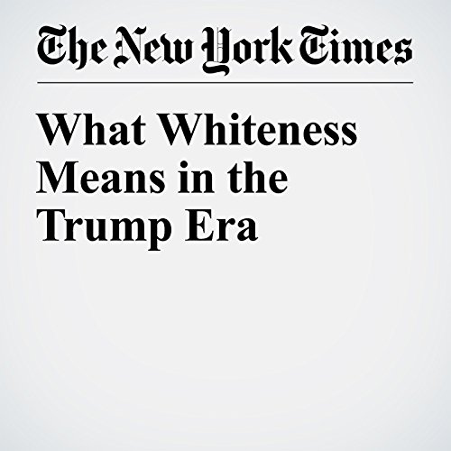 What Whiteness Means in the Trump Era audiobook cover art
