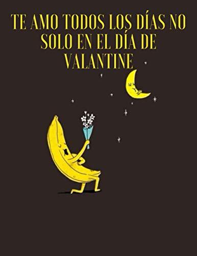 te amo todos los días no solo en el día de valantine : agonda de san valentin 2021: Cuaderno rayado humorístico con cita para el día de San Valentín