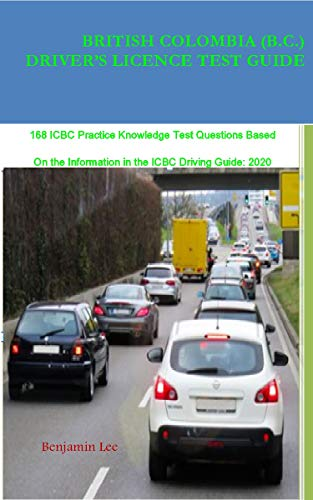 BRITISH COLOMBIA PROVINCE DRIVER'S LICENCE TEST GUIDE Questions and Answers: 168 ICBC Practice Knowledge Test Questions Based On the Information in the ICBC Driving Guide: 2020 (English Edition)