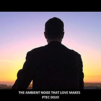 The Ambient Noise That Love Makes