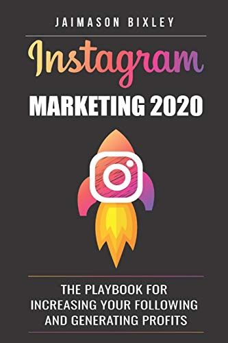 Instagram Marketing 2020: The Playbook for Increasing Your Following and Generating Profits