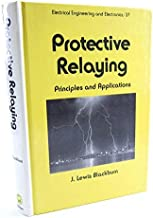 Protective Relaying: Principles and Applications (Electrical Engineering and Electronics Series, Vol 37)