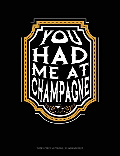You Had Me At Champagne: Graph Paper Notebook - 1/2 Inch Squares