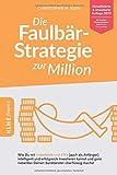 Die Faulb�r-Strategie zur Million: Wie Du mit Indexfonds und ETFs (auch als Anf�nger) intelligent und erfolgreich investieren kannst und ganz nebenbei Deinen Bankberater �berfl�ssig machst