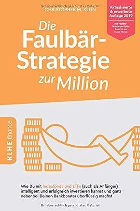 Die Faulb�r-Strategie zur Million: Wie Du mit Indexfonds und ETFs (auch als Anf�nger) intelligent und erfolgreich investieren kannst und ganz nebenbei Deinen Bankberater �berfl�ssig machst : B�cher