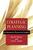 Strategic Planning: An Interactive Process for Leaders - Dan R. Ebener
