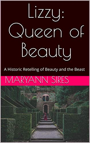Lizzy: Queen of Beauty: A Historic Retelling of Beauty and the Beast by [MaryAnn Sires]