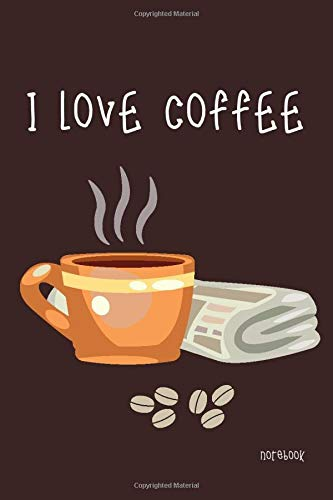I Love Coffee Notebook: Blank Lined Paper , Cafe Diary & Journal , Book Gifts Idea For Men Women Kids Teens Girls Boys Friends 6