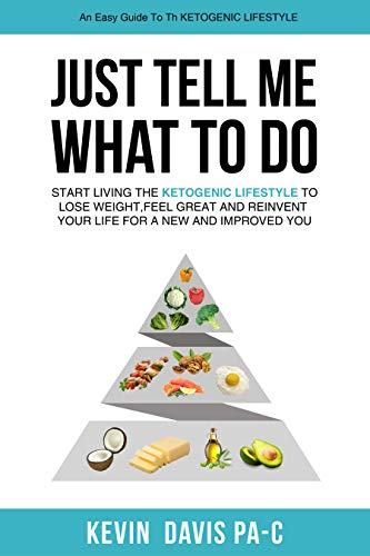 Just Tell Me What To Do: Start living the ketogenic lifestyle to Lose weight, Feel Great and reinvent tour Life for a New and Improved You 1