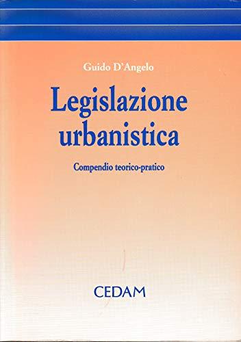 Legislazione urbanistica. Compendio teorico-pratico