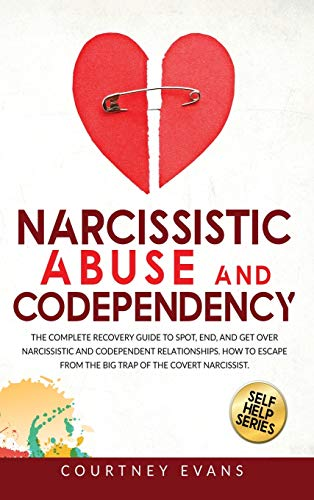 Compare Textbook Prices for Narcissistic Abuse and Codependency: The Complete Recovery Guide to Spot, End, and Get Over Narcissistic and Codependent Relationships. How to Escape from The Big Trap of The Covert Narcissist  ISBN 9781914064074 by Evans, Courtney