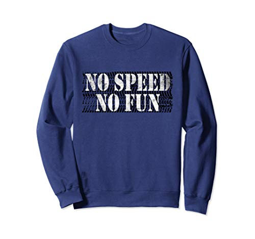 No Speed No Fun für Raser und Adrenalinjunkies Sweatshirt