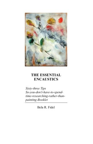 """Price comparison product image The Essential Encaustics: """"Sixty three-tips-that-give-you-more-time-to-paint-instead-of-researching"""" Booklet"""