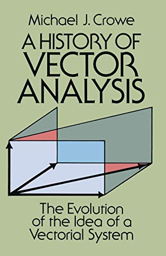 Compare Textbook Prices for A History of Vector Analysis: The Evolution of the Idea of a Vectorial System Dover Books on Mathematics Revised ed. Edition ISBN 9780486679105 by Michael J. Crowe