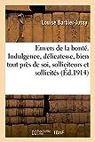 L'envers de la bonté: L'Indulgence, La Délicatesse, Le Bien Tout Près de Soi, Solliciteurs Et Sollicités (Philosophie)
