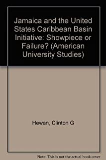 Jamaica and the United States Caribbean Basin Initiative: Showpiece or Failure? (American University Studies)