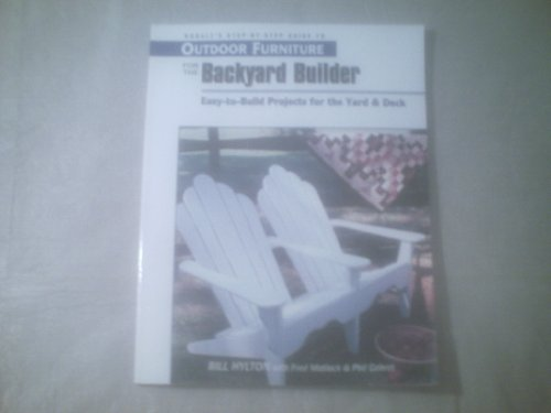 Rodale's Step-By-Step Guide to Outdoor Furniture for the Backyard Builder: Easy-To-Build Projects for the Yard and Deck