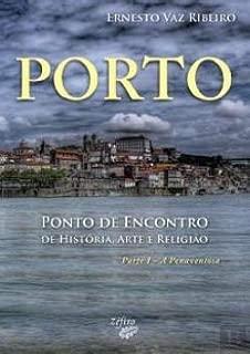 Porto: Ponto De Encontro De Historia, Arte E Religiao