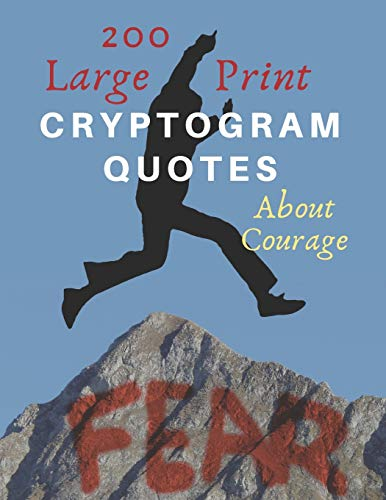 200 Large Print Cryptogram Quotes About Courage: Exercise Your Brain With These Cryptoquote Puzzles. Jump Over Your Fear Book Cover.